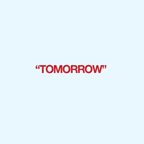 """Tomorrow"" is an excuse today"