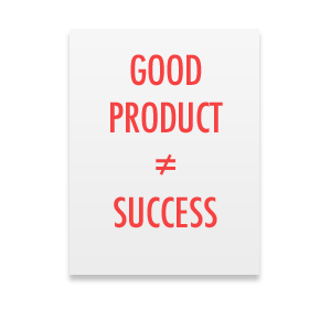 Startup Myth: A good product is all you need to be successful