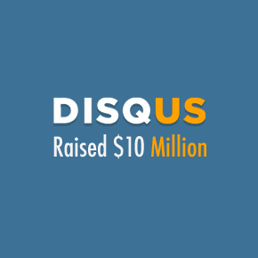 Co-founder of Disqus explains why they raised a $10 million round.