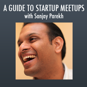 Meet Investors, Line up Customers, and Help Others - A Guide to Startup Meetups