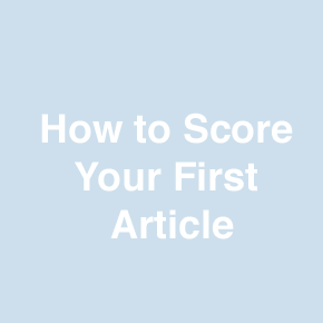 7 Tips for Scoring Your First Article